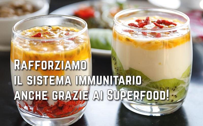Rafforziamo il sistema immunitario anche grazie ai Superfood!
